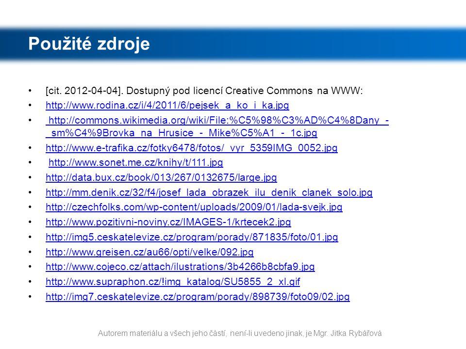 Použité zdroje [cit. 2012-04-04]. Dostupný pod licencí Creative Commons na WWW: http://www.rodina.cz/i/4/2011/6/pejsek_a_ko_i_ka.jpg.